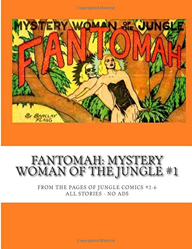 9781514251294: Fantomah: Mystery Woman Of The Jungle #1: From The Pages Of Jungle Comics #2-6 -- All Stories - No Ads