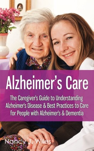 Alzheimer's Care - The Caregiver's Guide to Understanding Alzheimer's Disease & ...