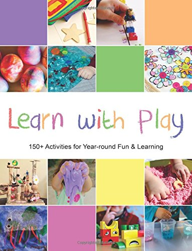 Learn with Play: 150+ Activities for Year-round Fun & Learning: Kid Blogger Network