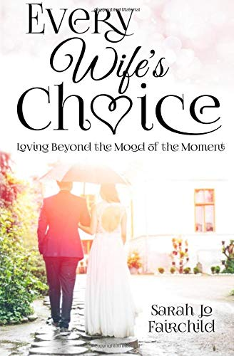 9781514252574: Every Wife's Choice: Loving Beyond the Mood of the Moment