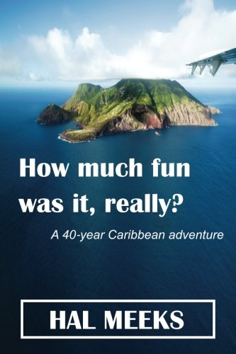 9781514254110: How much fun was it, really?: a 40-year Caribbean adventure