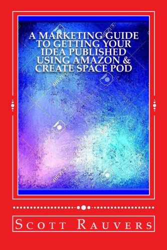 9781514254141: A Marketing Guide to Getting Your Idea Published using Amazon & Create Space POD: Get your book published and listed on Amazon in less than 30 days