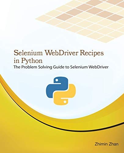 9781514256572: Selenium WebDriver Recipes in Python: The problem solving guide to Selenium WebDriver in Python (Test Recipes Series) (Volume 5)