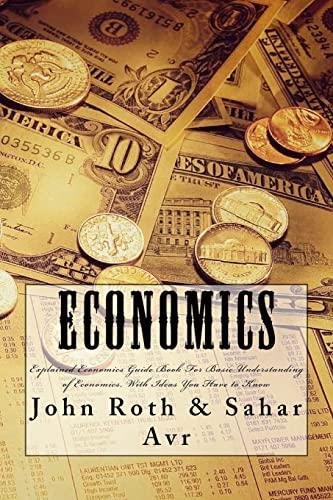 9781514258491: Economics: Explained Economics Guide Book For Basic Understanding of Economics, With Ideas You Have to Know (Basic Economics, Economics For Beginners,Economics Ideas)