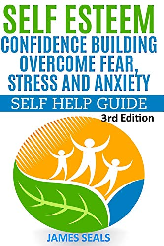 Self Esteem: Confidence Building: Overcome Fear, Stress and Anxiety - Self Help Guide: James Seals