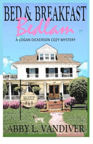 9781514259481: Bed & Breakfast Bedlam (Logan Dickerson Cozy Mystery) (Volume 1)