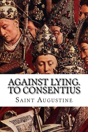 9781514260012: Against Lying. To Consentius