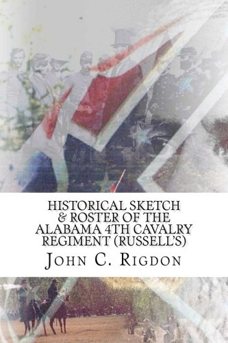 Historical Sketch & Roster of the Alabama 4th Cavalry Regiment (Russell's) (Confederate ...