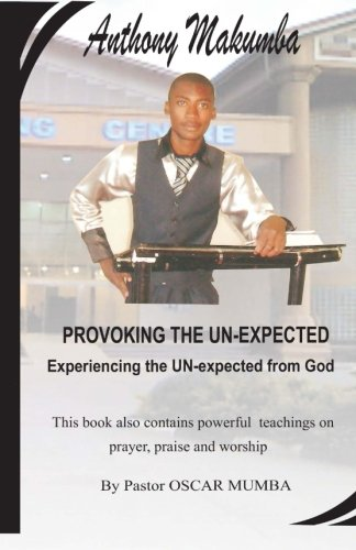 9781514262726: Provoking The Unexpected: This book also contains powerful teachings on prayer, praise and worship By Pastor OSCAR MUMBA