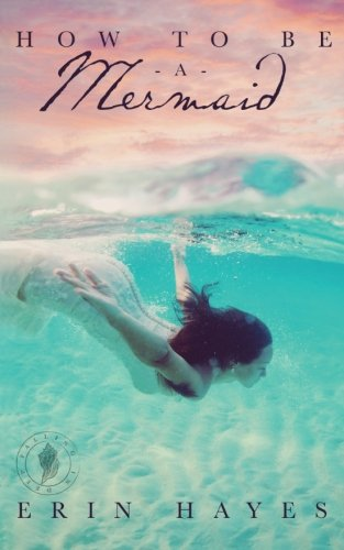 9781514264904: How to be a Mermaid: A Falling in Deep Collection Novella