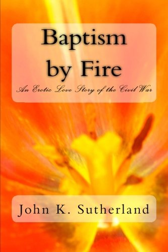 9781514265666: Baptism by Fire: An Erotic Love Story of the Civil War
