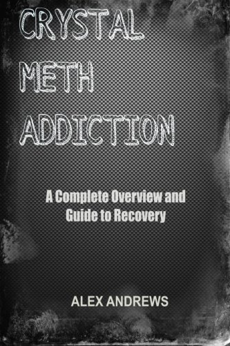 9781514265789: Crystal Meth Addiction: A Complete Overview and Guide to Recovery