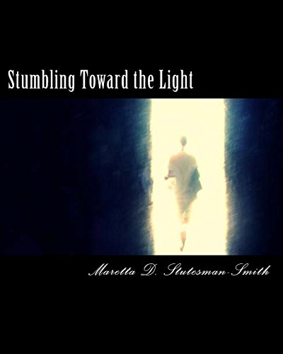 Stumbling Toward the Light (Volume 1): Mrs Maretta D. Smith