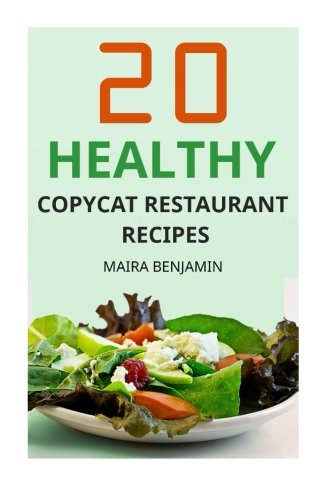 9781514266854: 20 Healthy Copycat Restaurant Recipes: Healthy Homemade Copycat Recipes From Famous Restaurants, Bring Your Favorite Restaurant To Your Home (Volume 1)
