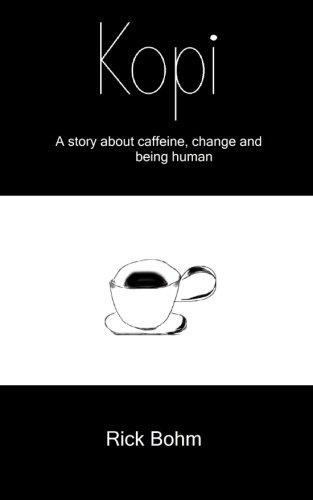 Kopi: A Story about Caffeine, Change and: Bohm, Rick