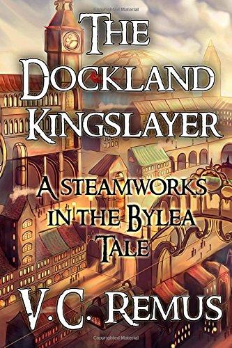 The Dockland Kingslayer (Steamworks in the Bylea) (Volume 1): V. C. Remus