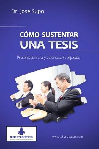 9781514270950: Cómo sustentar una tesis: Presentación oral y defensa ante el jurado (Spanish Edition)