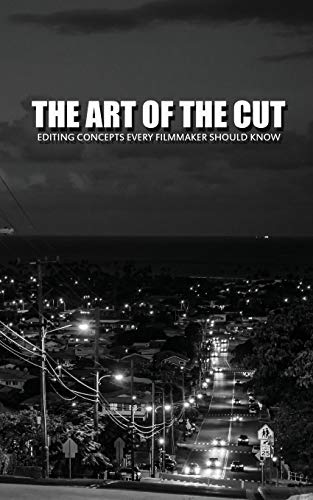 9781514272077: The Art Of The Cut: Editing Concepts Every Filmmaker Should Know