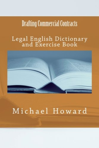 Drafting Commercial Contracts: Legal English Dictionary and: Howard, Michael