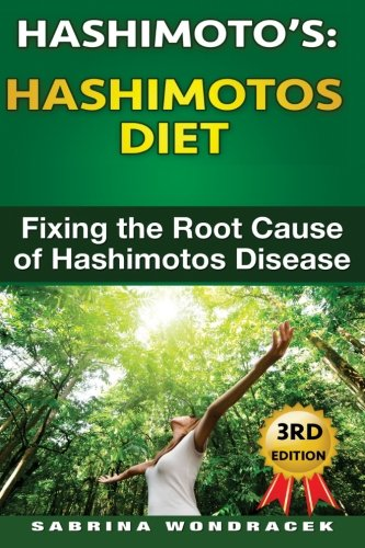 Hashimotos: Hashimotos Diet: An easy step-by-step Guide for Fixing the Root Cause of Hashimotos ...