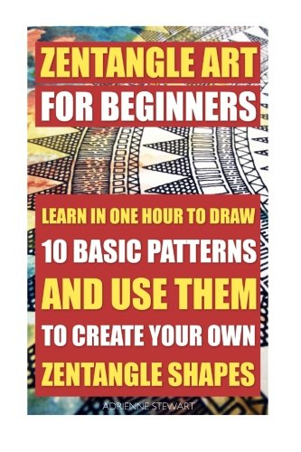 9781514274088: Zentangle Art For Beginners. Learn In One Hour To Draw 10 Basic Patterns And Use Them To Create Your Own Zentangle Shapes: (Graphic Design Drawing, ... Sketching, Pencil drawings) (Volume 3)