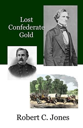 Lost Confederate Gold: Robert C Jones
