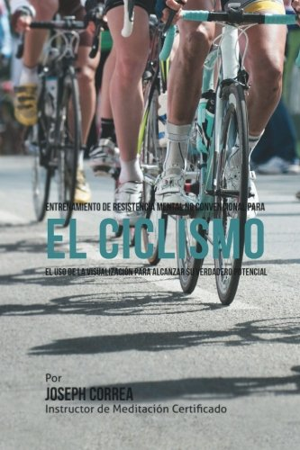 9781514275931: Entrenamiento de Resistencia Mental No Convencional para el Ciclismo: El uso de la visualizacion para alcanzar su verdadero potencial (Spanish Edition)