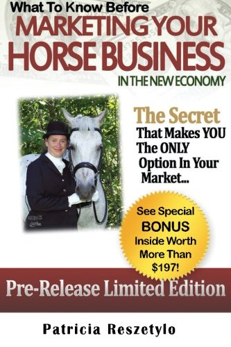 9781514278215: What to Know Before Marketing Your Horse Business In The New Economy: The Secret That Makes YOU The ONLY Option in Your Market (ow To Market Your Horse Business In The New Economy) (Volume 1)