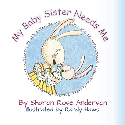 My Baby Sister Needs Me: Sharon Rose Anderson
