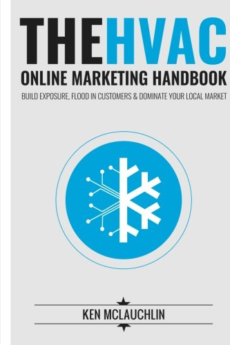 The HVAC Online Marketing Handbook: Build Exposure, Flood in Customers & Dominate Your Local Market 9781514279564 The HVAC Online Marketing Handbook is a detailed guide to effectively marketing your HVAC business online. The book outlines the proven