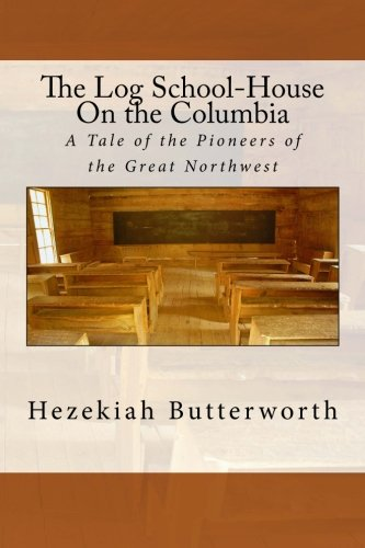 9781514281291: The Log School-House On the Columbia: A Tale of the Pioneers of the Great Northwest