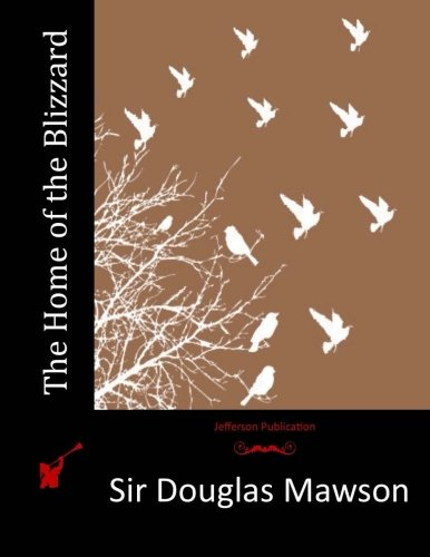 The Home of the Blizzard: Mawson, Sir Douglas