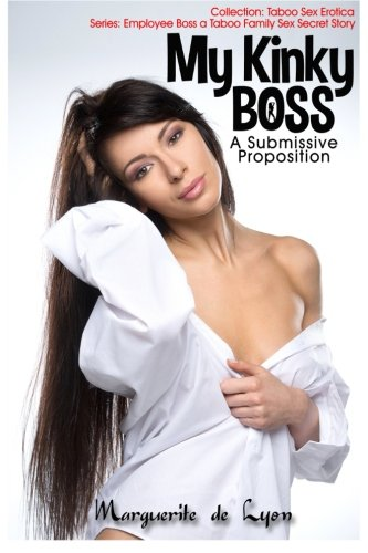 9781514282717: My Kinky Boss - A Submissive Proposition (Collection: Taboo Sex Erotica Series: Employee Boss a Taboo Family Sex Secret Story) (Volume 5)
