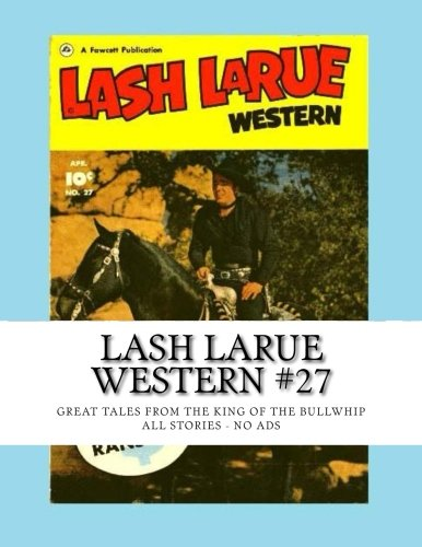 9781514283004: Lash LaRue Western #27: Great Tales From The King Of The Bullwhip - All Stories - No Ads