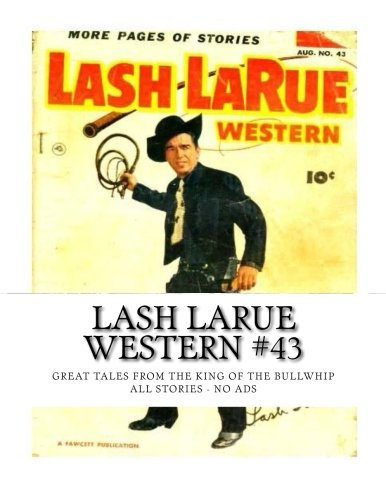 9781514283110: Lash LaRue Western #43: Great Tales From The King Of The Bullwhip - All Stories - No Ads