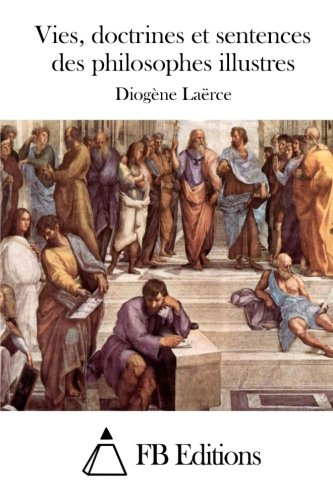 9781514283424: Vies, doctrines et sentences des philosophes illustres