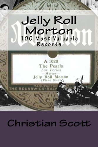 9781514283523: Jelly Roll Morton: 100 Most Valuable Records (Volume 1)