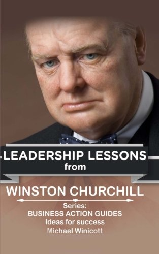 9781514284858: Winston Churchill: Leadership Lessons: The remarkable teachings from the Last Lion