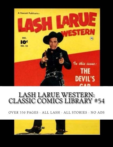 9781514285152: Lash LaRue Western: Classic Comics Library #54: King Of The Bullwhip - Over 350 Pages - All Lash - All Stories - No Ads