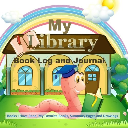 9781514285718: My Library Book Log and Journal: Books I Have Read, My Favorite Books, Summary Pages and Drawings