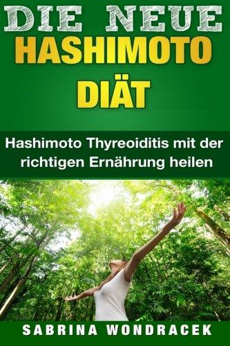9781514286845: Hashimoto: Hashimoto Diät: Hashimoto Thyreoiditis mit der richtigen Ernährung heilen