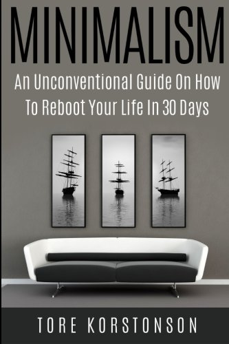 Minimalism: The Minimalist Freedom Code: An Unconventional Guide on how to Reboot your Life in 30 ...
