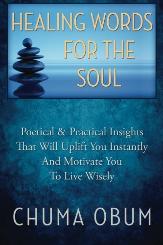 9781514287477: Healing Words for the Soul: Poetical & Practical Insights That Will Uplift You Instantly and Motivate You To Live Wisely