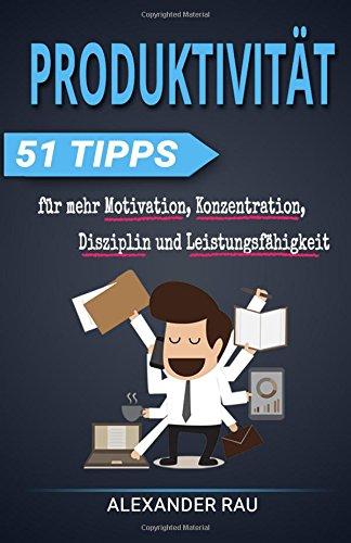 9781514287613: Produktivität: 51 Tipps für mehr Motivation, Konzentration, Disziplin und Leistungsfähigkeit: Volume 1 (Prokrastination, Konzentration, Disziplin, ... Leistungsfähigkeit, Ziele erreichen)