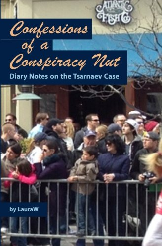 Confessions of a Conspiracy Nut: Diary Notes on the Tsarnaev Case: LauraW