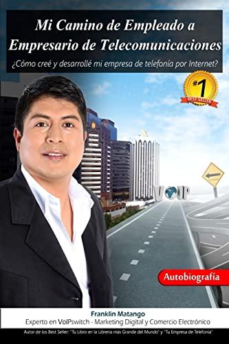 9781514288757: Mi Camino de Empleado a Empresario de Telecomunicaciones: ¿Cómo creé y desarrollé mi empresa de telefonía por Internet? (Spanish Edition)