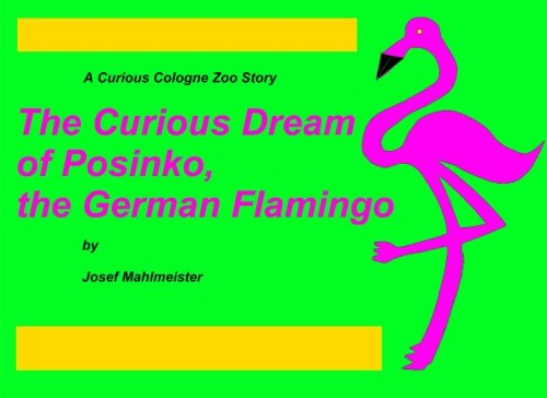 9781514289112: The Curious Dream of Posinko, the German Flamingo!: A German Cologne Zoo Story: Volume 1