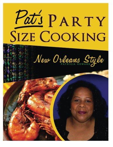 Pat's Party Size Cooking, New Orleans Style: Patricia A Howard
