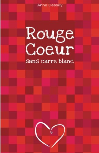 Rouge coeur sans carre blanc: roman (French Edition): Dessilly, Anne