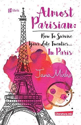 9781514292945: Almost Parisian: How To Survive Your Late Twenties... In Paris